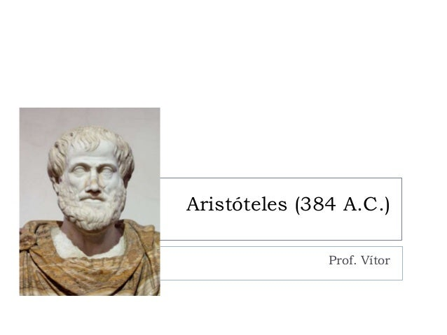 Aristóteles (384 A.C.)               Prof. Vítor