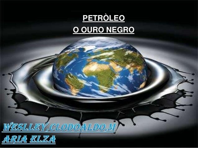 PETRÒLEO O OURO NEGRO