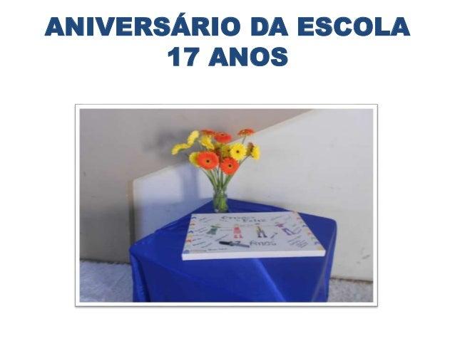 ANIVERSÁRIO DA ESCOLA 17 ANOS
