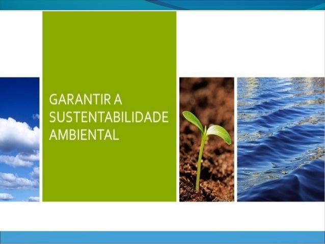 SUSTENTABILIDADE AMBIENTAL A sustentabilidade ambiental consiste na manutenção das funções e componentes dos ecossistemas...
