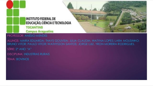 PROFESSOR: ANÉSIO MENDES ALUNOS: MARIA EDUARDA; THAYS GOUVEIA; JULIA CLAUDIA; WATYNA LOPES; LARA MOUSINHO; BRUNO VITOR; PA...