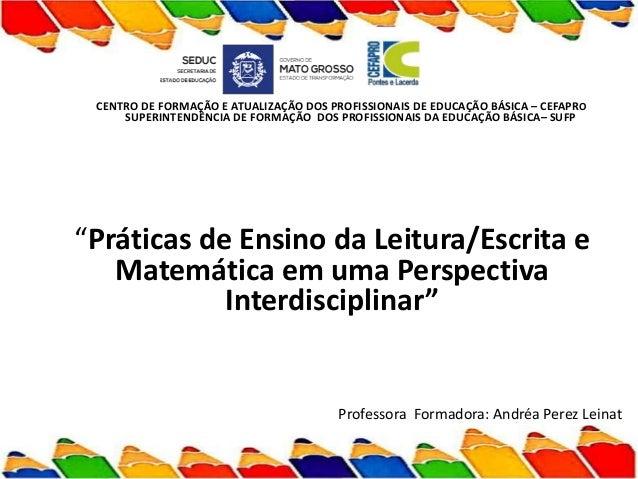 """""""Práticas de Ensino da Leitura/Escrita e Matemática em uma Perspectiva Interdisciplinar"""" CENTRO DE FORMAÇÃO E ATUALIZAÇÃO ..."""