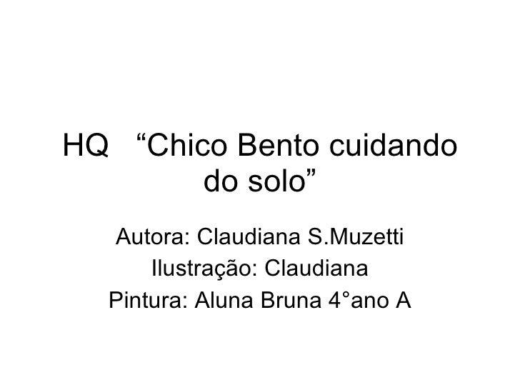 """HQ  """"Chico Bento cuidando do solo"""" Autora: Claudiana S.Muzetti Ilustração: Claudiana Pintura: Aluna Bruna 4°ano A"""