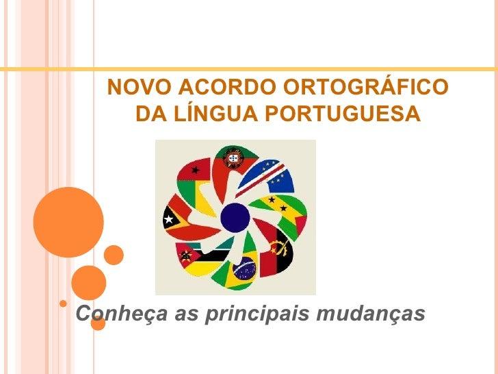 NOVO ACORDO ORTOGRÁFICO DA LÍNGUA   PORTUGUESA Conheça as principais mudanças