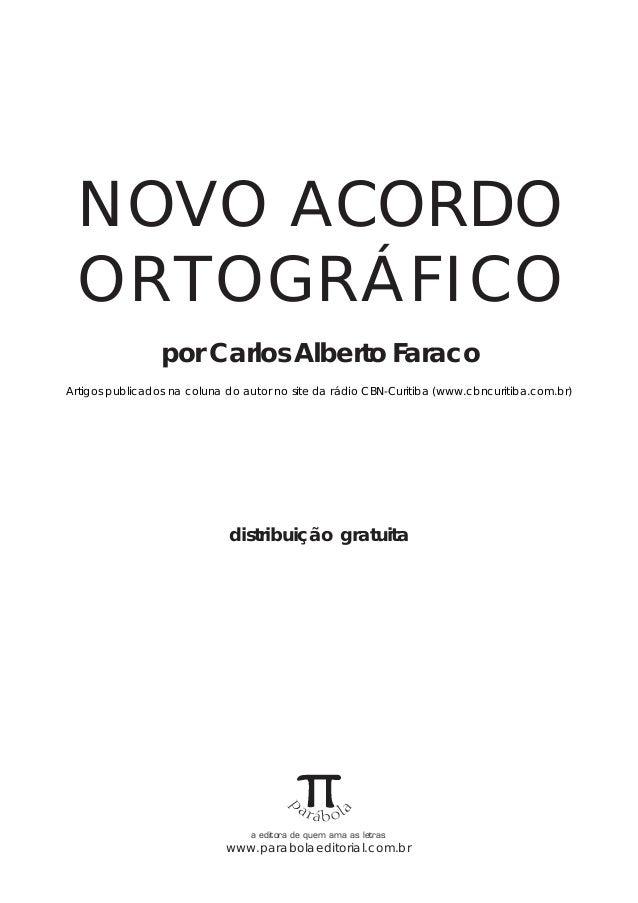 NOVO ACORDO  ORTOGRÁFICO                 por Carlos Alberto FaracoArtigos publicados na coluna do autor no site da rádio C...