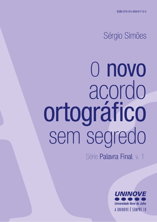 0 novoacordoortográficosem segredoSérie Palavra Final, v. 1Sérgio SimõesISBN 978-85-909417-0-5
