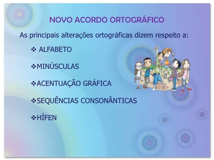 NOVO ACORDO ORTOGRÁFICO<br />As principais alterações ortográficas dizem respeito a:<br /><ul><li>ALFABETO