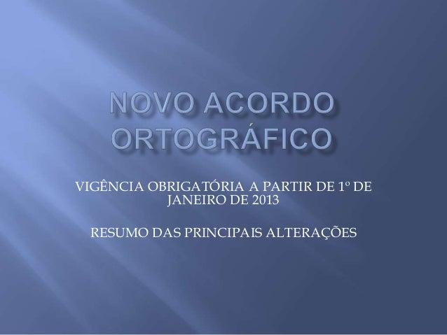 VIGÊNCIA OBRIGATÓRIA A PARTIR DE 1º DE           JANEIRO DE 2013 RESUMO DAS PRINCIPAIS ALTERAÇÕES