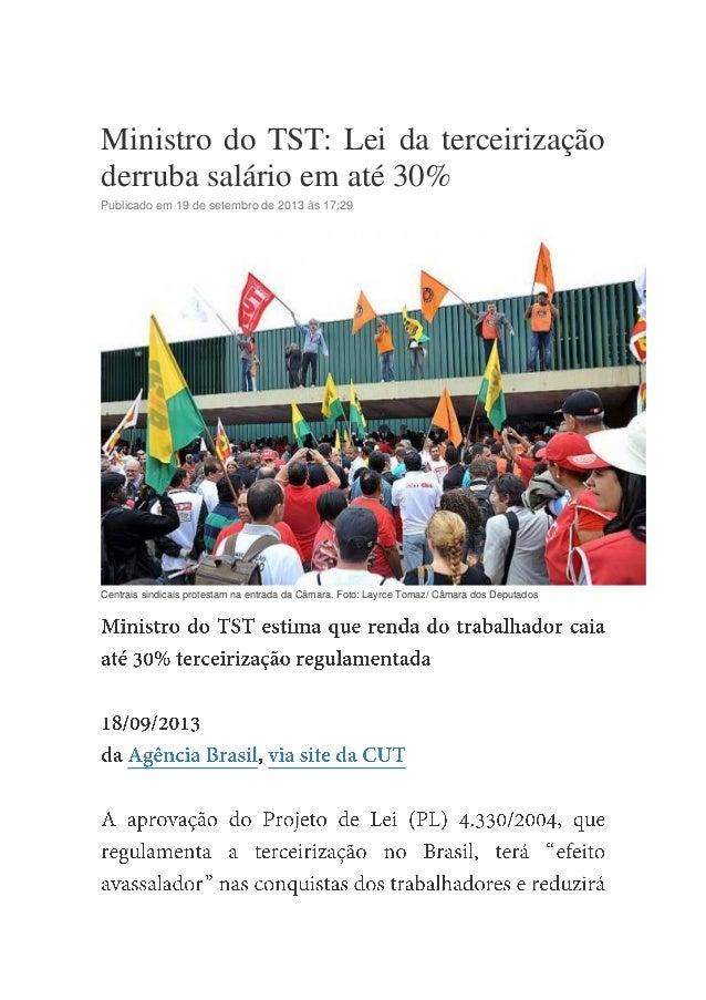 Denúncias Ministro do TST: Lei da terceirização derruba salário em até 30% Publicado em 19 de setembro de 2013 às 17:29 Ce...
