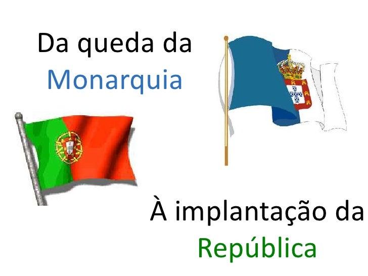 Da queda da Monarquia<br />À implantação da República<br />