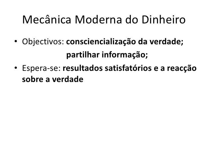 Mecânica Moderna do Dinheiro<br />Objectivos: consciencialização da verdade;<br />     partilhar informação;<br />Espera...