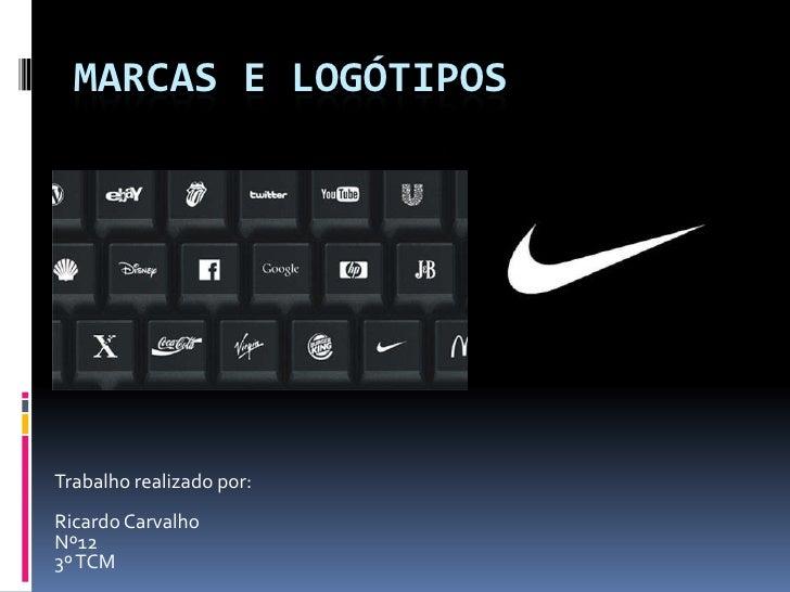 Marcas e logótipos<br />Trabalho realizado por:<br />Ricardo Carvalho<br />Nº12<br />3º TCM<br />