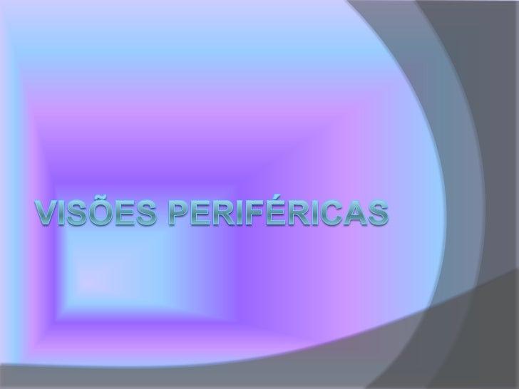 visões periféricas<br />