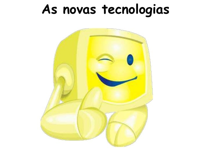 As novas tecnologias<br />