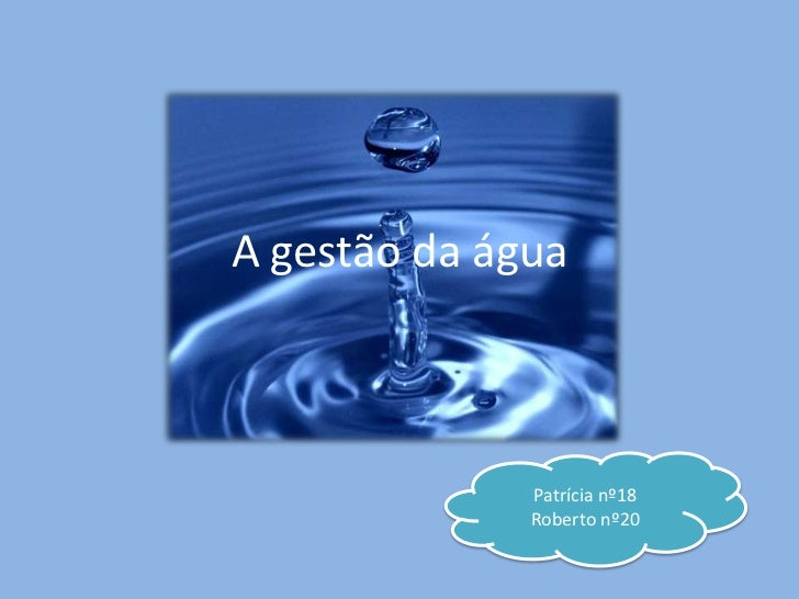 A gestão da água   Patrícia nº18   Roberto nº20                   Patrícia nº18                   Roberto nº20