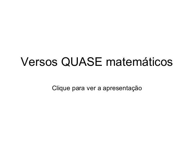 Versos QUASE matemáticos Clique para ver a apresentação