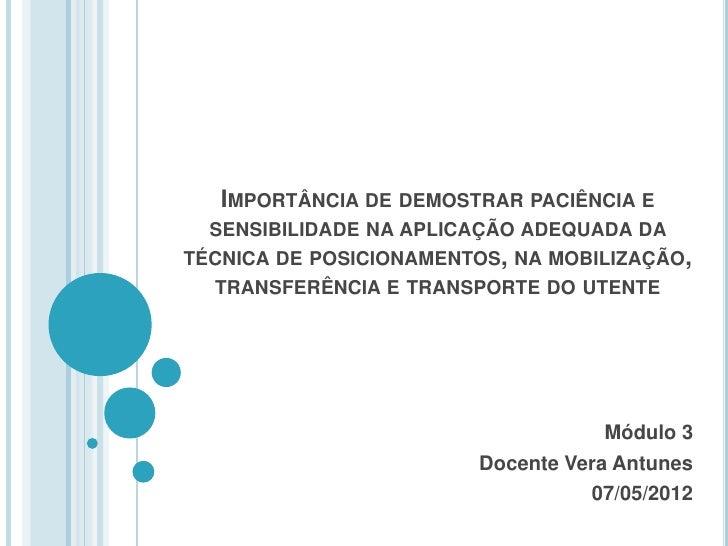 IMPORTÂNCIA DE DEMOSTRAR PACIÊNCIA E  SENSIBILIDADE NA APLICAÇÃO ADEQUADA DATÉCNICA DE POSICIONAMENTOS, NA MOBILIZAÇÃO,  T...