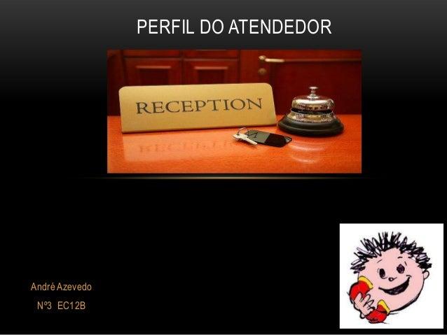 PERFIL DO ATENDEDORAndré Azevedo Nº3 EC12B