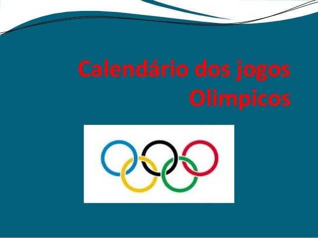 Calendário dos jogos  Olimpicos