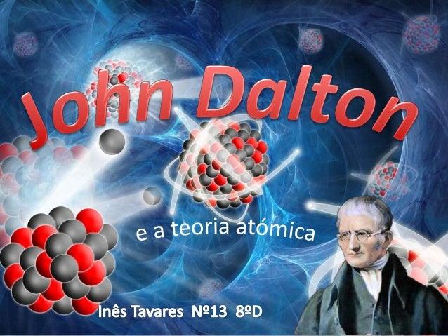 Químico e físico inglês, criador da teoria atómica atual, nasceu em Eaglesfield, Cumberland, a 6 de setembro de 1766, e mo...