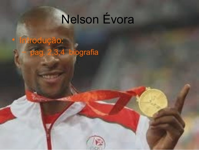 Nelson Évora • Introdução: – pag. 2,3,4 biografia