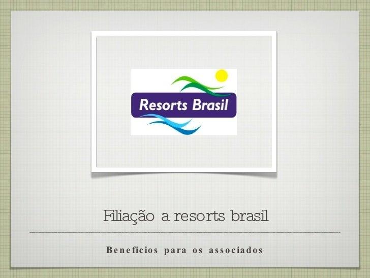 Filiação a resorts brasil <ul><li>Beneficios para os associados </li></ul>