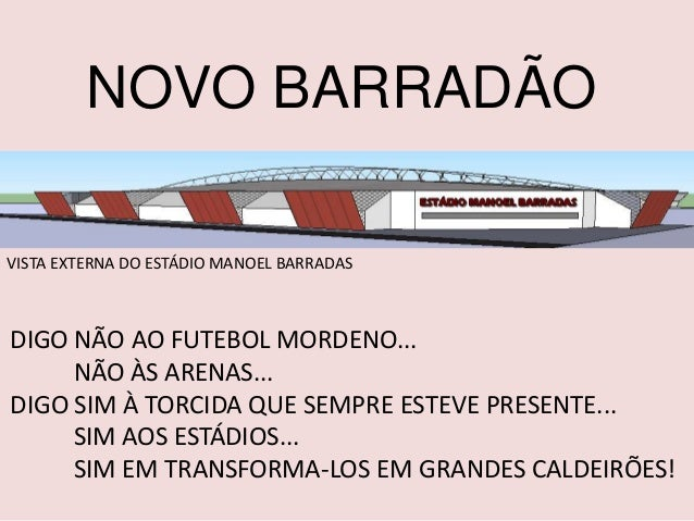 NOVO BARRADÃO VISTA EXTERNA DO ESTÁDIO MANOEL BARRADAS  DIGO NÃO AO FUTEBOL MORDENO... NÃO ÀS ARENAS... DIGO SIM À TORCIDA...