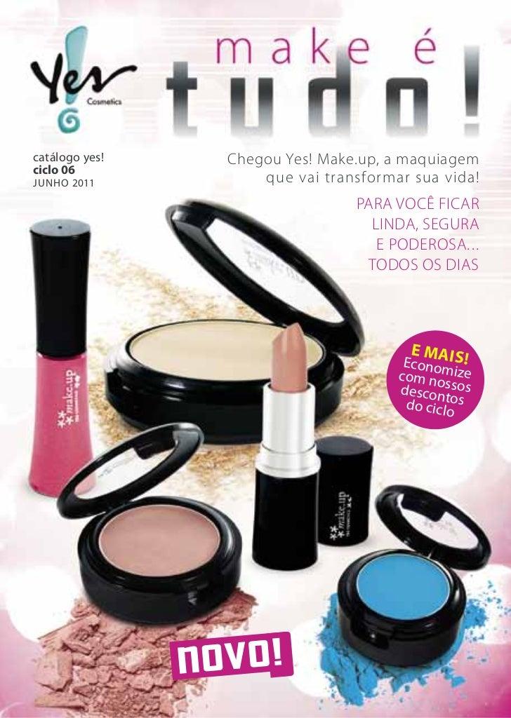 catálogo yes!   chegou Yes! Make.up, a maquiagemciclo 06junho 2011          que vai transformar sua vida!                 ...