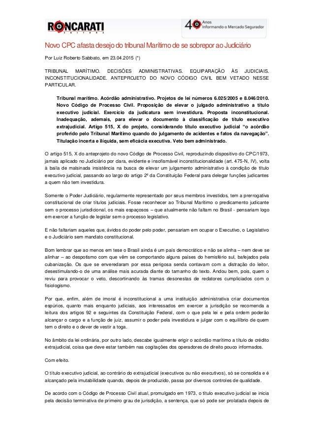 Novo CPC afasta desejo do tribunal Marítimo de se sobrepor ao Judiciário Por Luiz Roberto Sabbato, em 23.04.2015 (*) TRIBU...