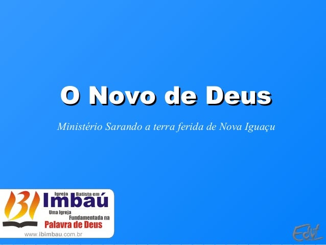O Novo de DeusO Novo de Deus Ministério Sarando a terra ferida de Nova Iguaçu