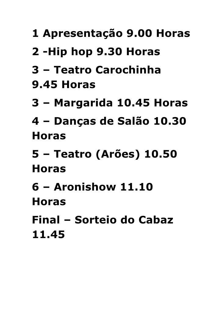 1 Apresentação 9.00 Horas<br />2 -Hip hop 9.30 Horas<br />3 – Teatro Carochinha 9.45 Horas<br />3 – Margarida 10.45 Horas<...