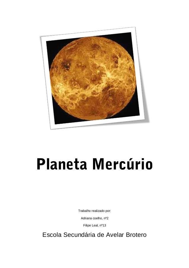 Planeta Mercúrio            Trabalho realizado por:             Adriana coelho, nº2               Filipe Leal, nº13Escola ...