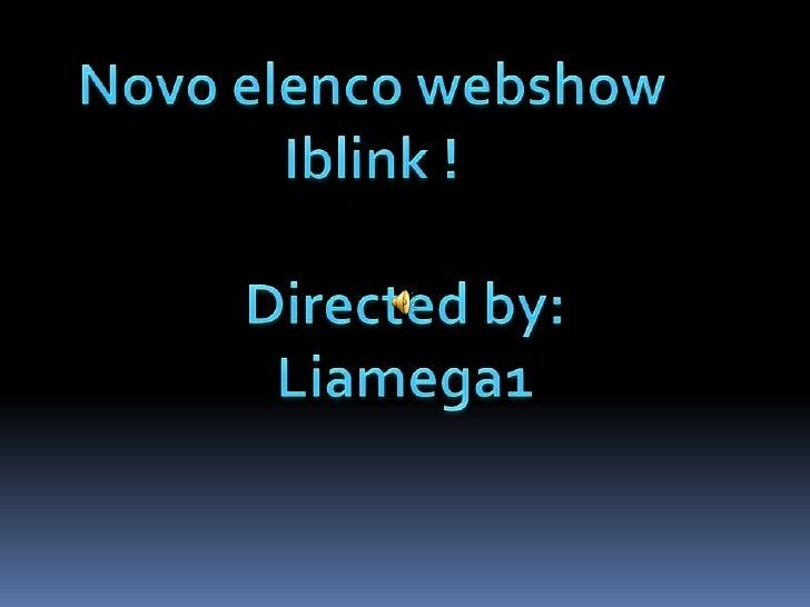 Novo elenco webshow<br />Iblink !<br />Directedby:<br />Liamega1<br />