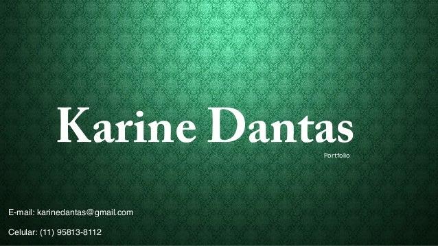 Karine Dantas Portfolio!  E-mail: karinedantas@gmail.com!  !  Celular: (11) 95813-8112!