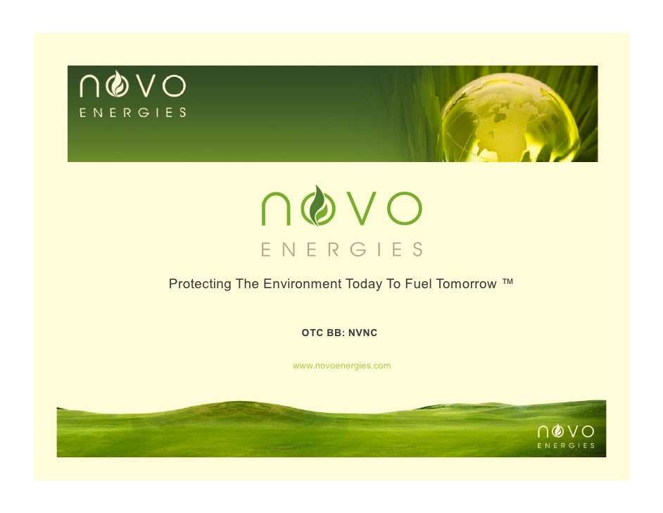 Protecting The Environment Today To Fuel Tomorrow ™                      OTC BB: NVNC                     www.novoenergies...