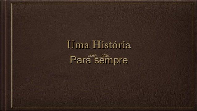 Uma HistóriaUma HistóriaPara semprePara sempre