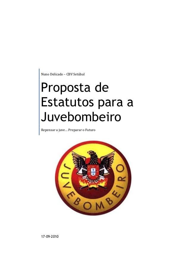 Nuno Delicado – CBV Setúbal Proposta de Estatutos para a Juvebombeiro Repensar a juve… Preparar o Futuro 17-09-2010