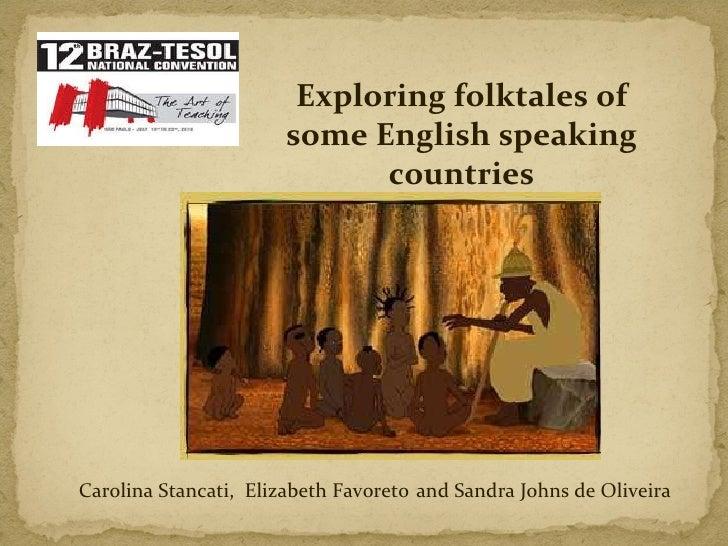 Exploring folktales of some English speaking countries CarolinaStancati,  ElizabethFavoreto   and SandraJohns de Olivei...
