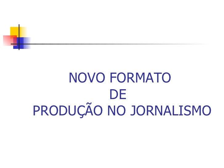 NOVO FORMATO  DE  PRODUÇÃO NO JORNALISMO