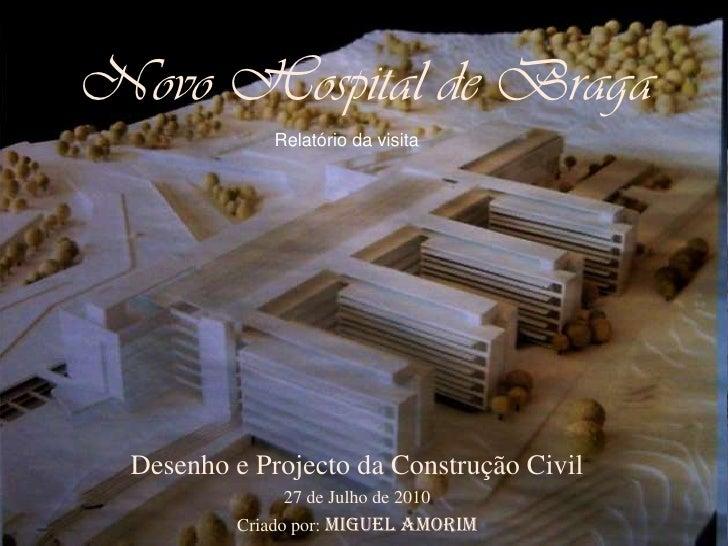 Novo Hospital de Braga<br />Relatório da visita<br />Desenho e Projecto da Construção Civil<br />27 de Julho de 2010<br />...
