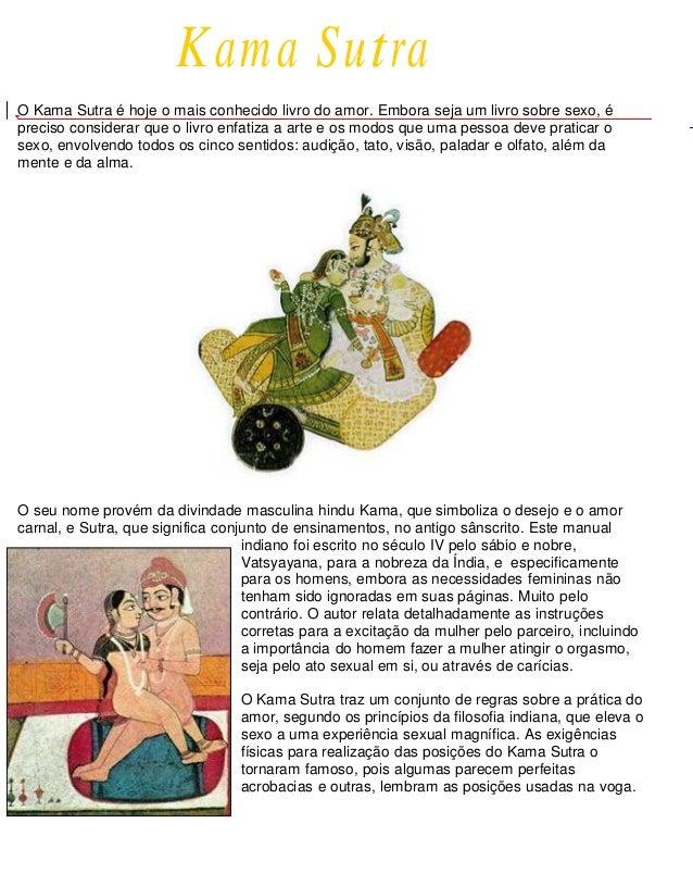 Kama SutraO Kama Sutra é hoje o mais conhecido livro do amor. Embora seja um livro sobre sexo, épreciso considerar que o l...