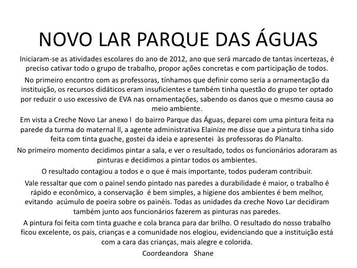 NOVO LAR PARQUE DAS ÁGUAS Iniciaram-se as atividades escolares do ano de 2012, ano que será marcado de tantas incertezas, ...