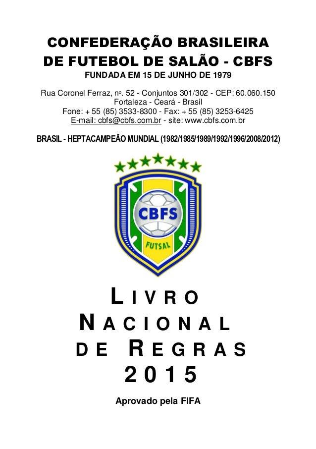 CONFEDERAÇÃO BRASILEIRA DE FUTEBOL DE SALÃO - CBFS FUNDADA EM 15 DE JUNHO DE 1979 Rua Coronel Ferraz, no . 52 - Conjuntos ...