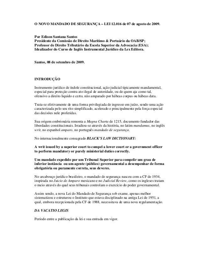 O NOVO MANDADO DE SEGURANÇA – LEI 12.016 de 07 de agosto de 2009.  Por Edison Santana Santos Presidente da Comissão de Dir...