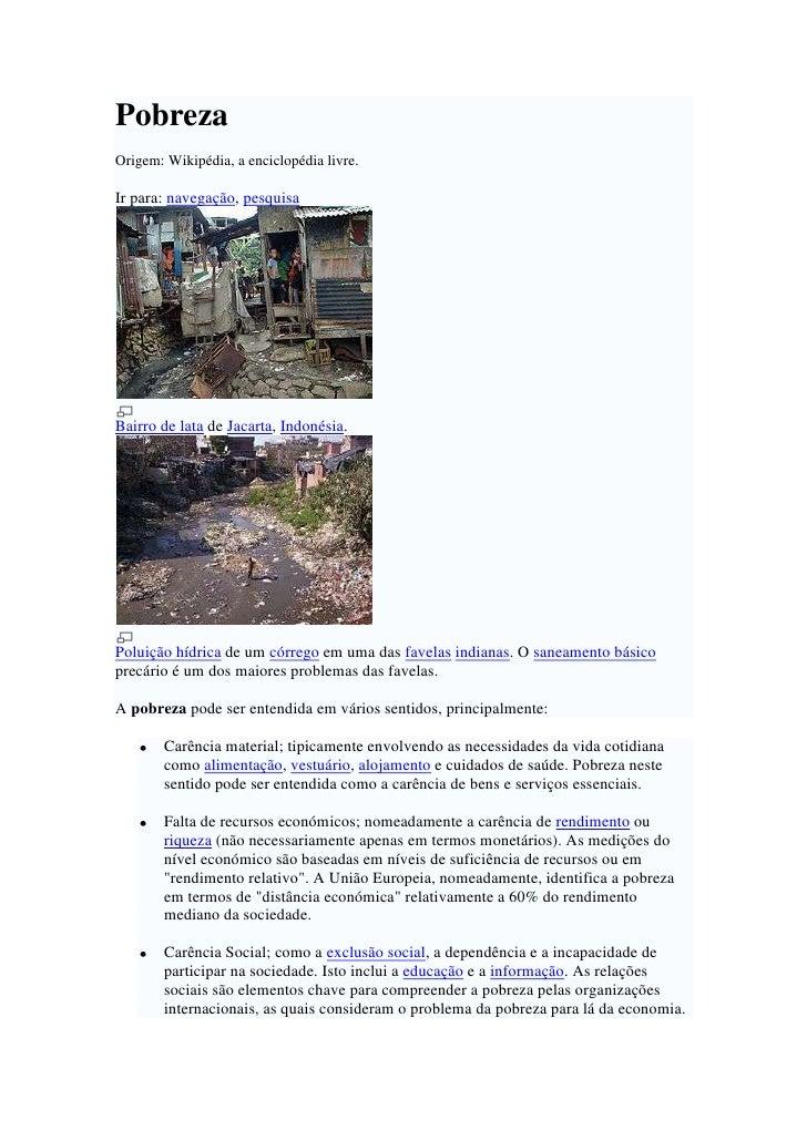 Pobreza<br />Origem: Wikipédia, a enciclopédia livre.<br />Ir para: navegação, pesquisa<br />Bairro de lata de Jacarta, In...