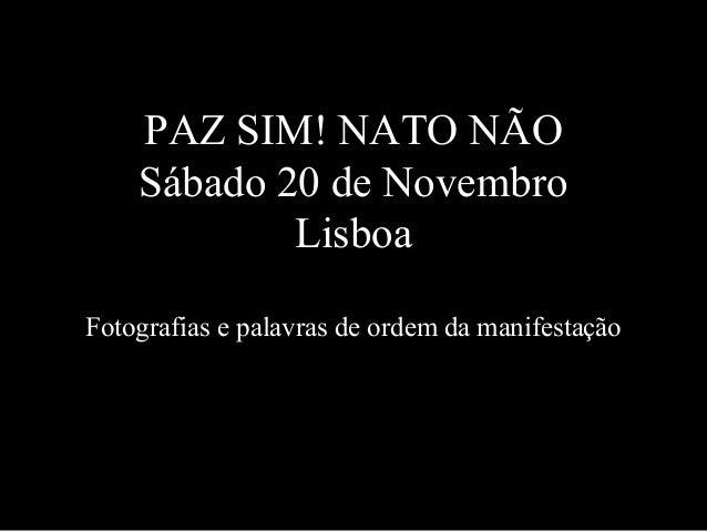 PAZ SIM! NATO NÃO Sábado 20 de Novembro Lisboa Fotografias e palavras de ordem da manifestação