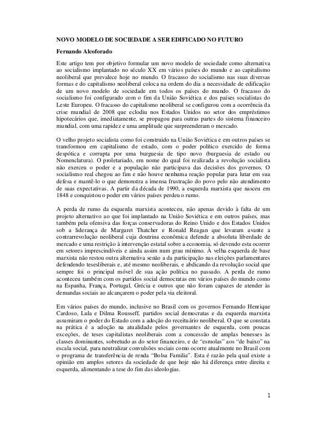 1 NOVO MODELO DE SOCIEDADE A SER EDIFICADO NO FUTURO Fernando Alcoforado Este artigo tem por objetivo formular um novo mod...