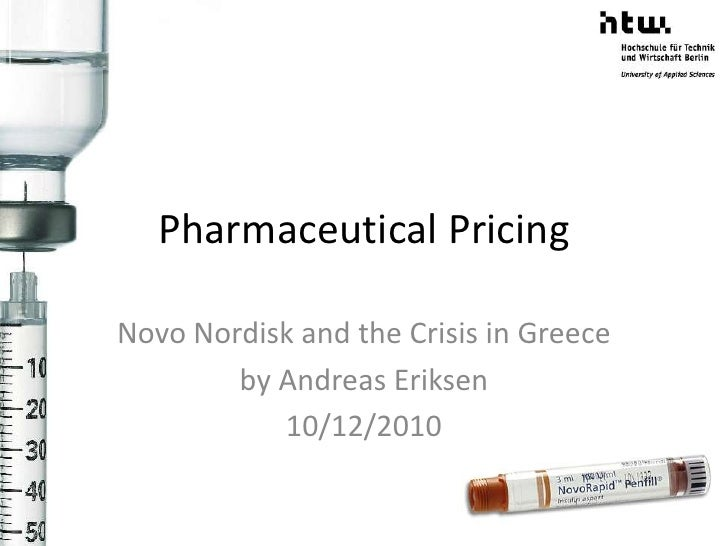 Pharmaceutical Pricing<br />Novo Nordisk and the Crisis in Greece<br />by Andreas Eriksen<br />10/12/2010<br />