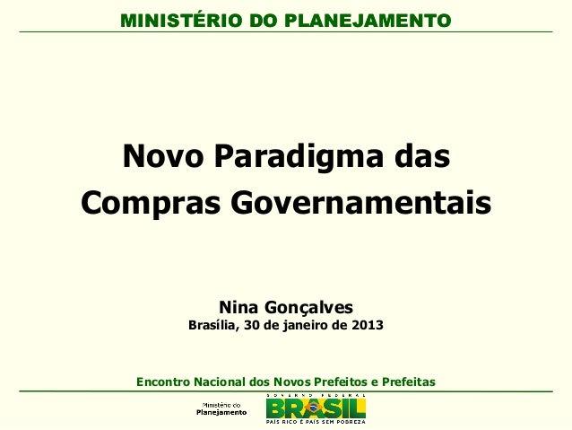 MINISTÉRIO DO PLANEJAMENTO Novo Paradigma das Compras Governamentais MINISTÉRIO DO PLANEJAMENTO Encontro Nacional dos Novo...