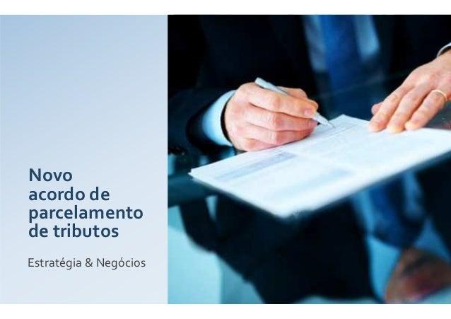 Novo acordo de parcelamento de tributos Estratégia & Negócios
